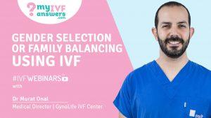 Gender selection or Family Balancing Using IVF