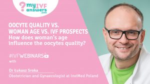 #IVFWEBINARS with Dr Łukasz Sroka InviMed about how woman's age influences the oocytes quality and IVF results