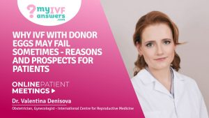 Why IVF with donor eggs may fail sometimes - reasons & prospects for patients #OnlinePatientMeeting