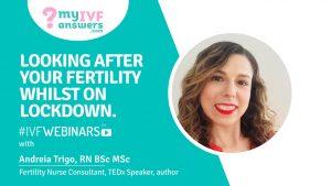 Looking after your fertility whilst on lockdown #IVFWEBINARS