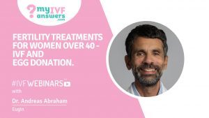 Fertility treatments for women over 40 - IVF and egg donation #IVFWEBINARS