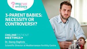 3-parent babies: necessity or controversy? #IVFWEBINARS