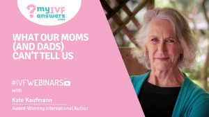 What our moms (and dads) can't tell us #IVFWEBINAR